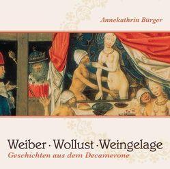 Weiber, Wollust, Weingelage von Bürger,  Annekathrin