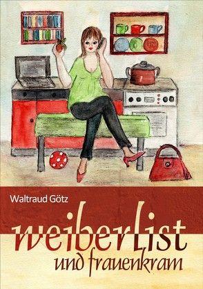 Weiberlist und Frauenkram von Götz,  Waltraud