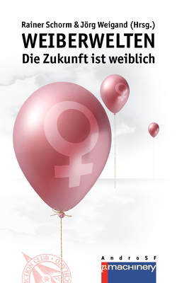 WEIBERWELTEN von Schorm,  Rainer, Weigand,  Dr. Jörg