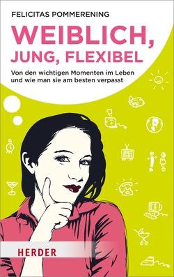 Weiblich, jung, flexibel von Pommerening,  Felicitas