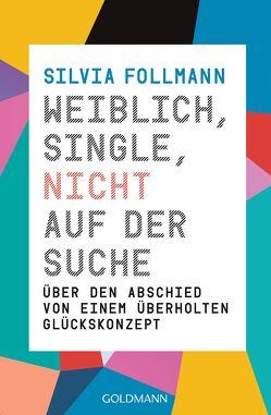 Weiblich, Single, nicht auf der Suche von Follmann,  Silvia