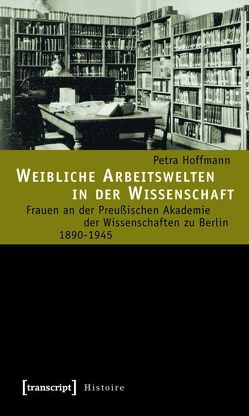 Weibliche Arbeitswelten in der Wissenschaft von Hoffmann,  Petra