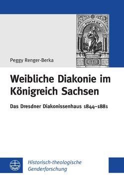 Weibliche Diakonie im Königreich Sachsen von Renger-Berka,  Peggy