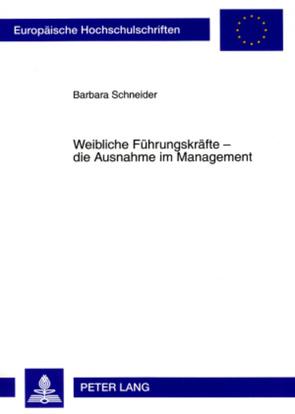Weibliche Führungskräfte – die Ausnahme im Management von Schneider,  Barbara