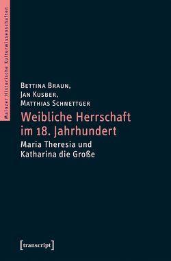 Weibliche Herrschaft im 18. Jahrhundert von Braun,  Bettina, Kusber,  Jan, Schnettger,  Matthias