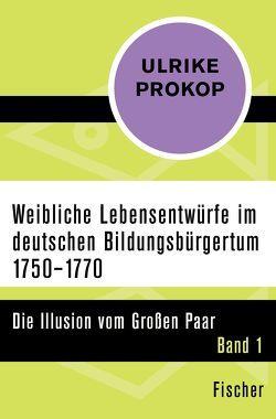 Weibliche Lebensentwürfe im deutschen Bildungsbürgertum 1750–1770 von Prokop,  Ulrike