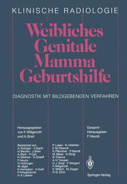 Weibliches Genitale Mamma · Geburtshilfe von Atzinger,  A., Barth,  V., Becker,  H., Behr,  J., Breit,  A., Carl,  P., Gfirtner,  H., Graeff,  H., Heuck,  F., Hötzinger,  H., Jaeger,  W., Kempken,  K., Kett,  H., Krieglsteiner,  P., Ladner,  H.-A., Lukas,  P., Obletter,  N., Paterok,  E.M., Pfändner,  K., Reindl,  P., Säbel,  M., Strigl,  R., Thieme,  R., Tulusan,  A.H., Voigt,  H.J., Weigert,  F., Willgeroth,  F., Willich,  E., Zieger,  M., Zilch,  H.G.