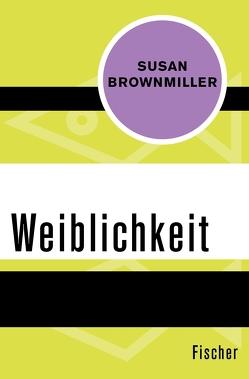 Weiblichkeit von Brownmiller,  Susan, Ohl,  Manfred, Sartorius,  Hans