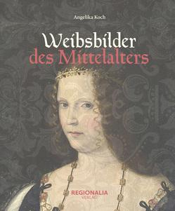 Weibsbilder des Mittelalters von Koch,  Angelika