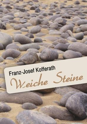 Weiche Steine von Kofferath,  Franz-Josef