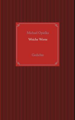 Weiche Worte von Opielka,  Michael