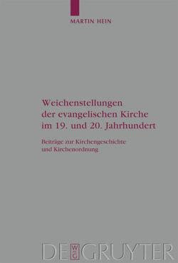 Weichenstellungen der evangelischen Kirche im 19. und 20. Jahrhundert von Hein,  Martin