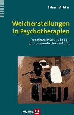 Weichenstellungen in Psychotherapien von Akhtar,  Salman, Ehmer,  Ursula