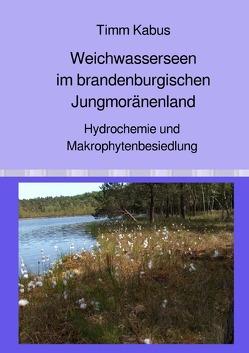 Weichwasserseen im brandenburgischen Jungmoränenland. Hydrochemie und Makrophytenbesiedlung von Kabus,  Timm