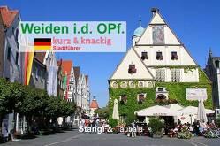 Weiden i. d. Oberpfalz – kurz & knackig von Stangl,  Martin