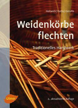 Weidenkörbe flechten von Fuchs,  Martina, Gerullis,  Rena, Holtwick,  Bernd