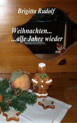 Weihnachten … alle Jahre wieder von Rudolf,  Brigitta