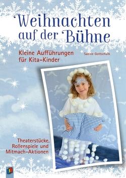 Weihnachten auf der Bühne – Kleine Aufführungen für Kita-Kinder von Gottschalk,  Sabine