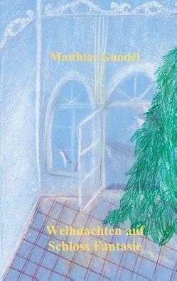 Weihnachten auf Schloss Fantasie von Gündel,  Matthias