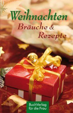 Weihnachten. Bräuche & Rezepte von BuchVerlag für die Frau, Dorster,  Silvia
