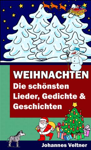 Weihnachten – Die schönsten Lieder, Gedichte und Geschichten von Veltner,  Johannes