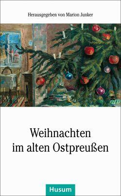 Weihnachten im alten Ostpreußen von Junker,  Marion