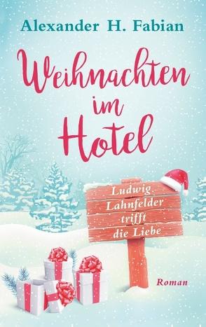 Weihnachten im Hotel von Fabian,  Alexander H.