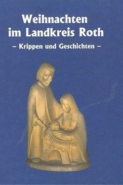 Weihnachten im Landkreis Roth von Eckstein,  Herbert, Schultheiss,  Eva, Schultheiss,  Georg, Wechsler,  Reinhard