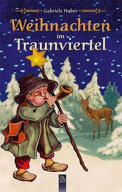 Weihnachten im Traunviertel von Huber,  Gabriele