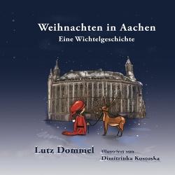 Weihnachten in Aachen von Dommel,  Lutz, Kostoska,  Dimitrinka