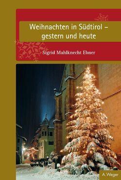Weihnachten in Südtirol von Mahlknecht Ebner,  Sigrid