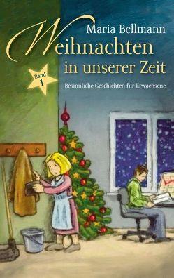 Weihnachten in unserer Zeit von Bellmann,  Maria