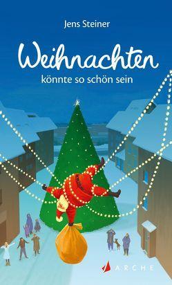 Weihnachten könnte so schön sein von Steiner,  Jens