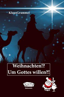 Weihnachten!? Um Gottes Willen?! von Grammel,  Klaus