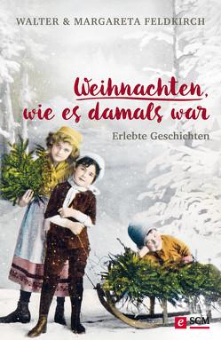 Weihnachten, wie es damals war von Feldkirch,  Margareta, Feldkirch,  Walter