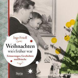 Weihnachten, wie´s früher war von Friedl,  Inge