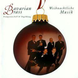 Weihnachtliche Musik von Bach,  Johann Sebastian, Bavarian Brass, Glennie,  Evelyn, Händel,  Georg Friedrich, Lawrence,  Peter J., Rathgeber,  Valentin