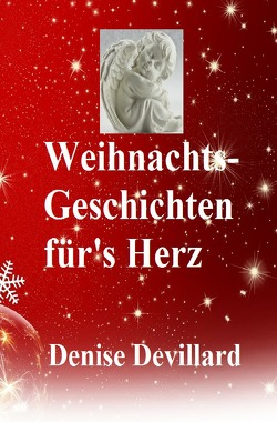 Weihnachts-Geschichten für's Herz von Devillard,  Denise