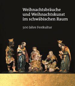 Weihnachtsbräuche und Weihnachtskunst im schwäbischen Raum – 500 Jahre Festkultur von Rüth,  Bernhard