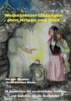 Weihnachtserzählungen ohne Krippe und Kind von Heim,  Heidi Christa, Wagner,  Jürgen