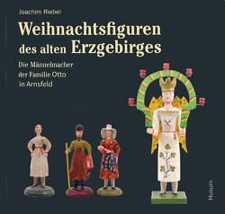 Weihnachtsfiguren des alten Erzgebirges von Riebel,  Joachim