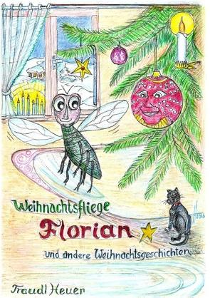 Weihnachtsfliege Florian und andere Weihnachtsgeschichten von Heuer,  Traudl