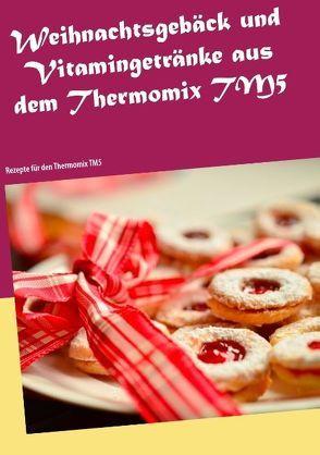 Weihnachtsgebäck und Vitamingetränke aus dem Thermomix TM5 von Heistert,  Christin
