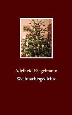 Weihnachtsgedichte von Riegelmann,  Adelheid, Schebesch,  Andreas, Schebesch,  Margarete