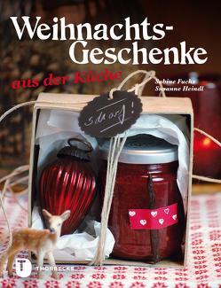Weihnachtsgeschenke aus der Küche von Fuchs,  Sabine, Heindl,  Susanne