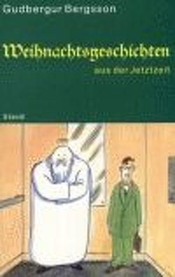 Weihnachtsgeschichten aus der Jetztzeit von Bergsson,  Gudbergur, Wetzig,  Karl L
