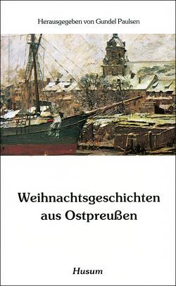 Weihnachtsgeschichten aus Ostpreußen von Paulsen,  Gundel