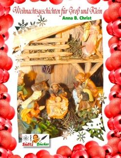 Weihnachtsgeschichten für Groß und Klein – Anna B. Christ by SÜLTZ BÜCHER von Christ,  Anna B.