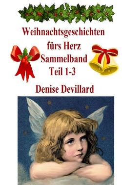 Weihnachtsgeschichten fürs Herz / Weihnachtsgeschichten fürs Herz Sammelband Teil 1-3 von Devillard,  Denise