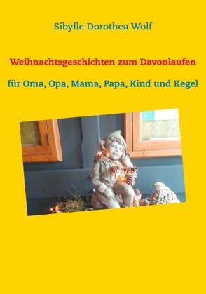 Weihnachtsgeschichten zum Davonlaufen von Wolf,  Sibylle Dorothea